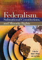 Federalism, Subnational Constitutions, and Minority Rights - G. Alan Tarr