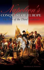 Napoleon's Conquest of Europe : The War of the Third Coalition - Frederick C. Schneid