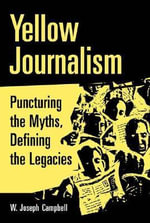 Yellow Journalism : Puncturing the Myths, Defining the Legacies - W.Joseph Campbell