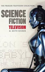Science Fiction Television : A History - M. Keith Booker