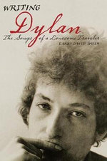 Writing Dylan Writing Dylan : The Songs of a Lonesome Traveler the Songs of a Lonesome Traveler :  The Songs of a Lonesome Traveler the Songs of a Lonesome Traveler - Larry David Smith