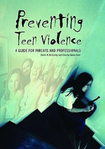 Preventing Teen Violence : A Guide for Parents and Professionals - Sherri McCarthy