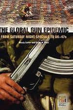 The Global Gun Epidemic : From Saturday Night Specials to AK-47s - Wendy Cukier