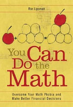 You Can Do the Math : Overcome Your Math Phobia and Make Better Financial Decisions - Ron Lipsman