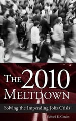 The 2010 Meltdown : Solving the Impending Jobs Crisis - Edward E. Gordon