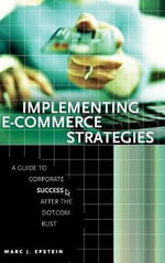 Implementing E-Commerce Strategies : A Guide to Corporate Success After the Dot.Com Bust - Mark J. Epstein