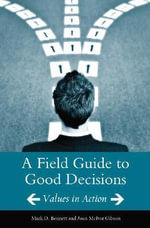 A Field Guide to Good Decisions : Values in Action - Mark D. Bennett