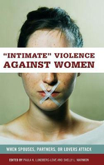 Intimate Violence Against Women : When Spouses, Partners, or Lovers Attack