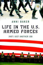 Life in the U.S. Armed Forces : (Not) Just Another Job - Anni P. Baker