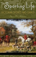 The Sporting Life : Victorian Sports and Games - Thomas Bazley