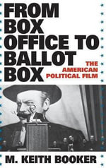 From Box Office to Ballot Box : The American Political Film - M. Keith Booker