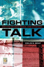 Fighting Talk : Forty Maxims on War, Peace, and Strategy - Colin S. Gray