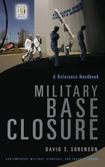 Military Base Closure : A Reference Handbook - David S. Sorenson
