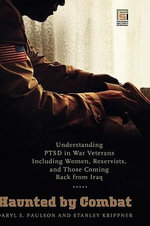 Haunted by Combat : Understanding PTSD in War Veterans Including Women, Reservists, and Those Coming Back from Iraq - Daryl S. Paulson