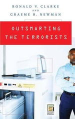 Outsmarting the Terrorists : Closing the Exits - Ronald V. Clarke
