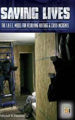 Saving Lives : The S.A.F.E. Model for Resolving Hostage and Crisis Incidents - Mitchell R. Hammer