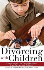 Divorcing with Children : Expert Answers to Tough Questions from Parents and Children :  Expert Answers to Tough Questions from Parents and Children - Jessica G. Lippman