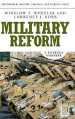 Military Reform : A Reference Handbook - Winslow T. Wheeler