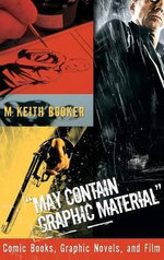 May Contain Graphic Material : Comic Books, Graphic Novels, and Film :  Comic Books, Graphic Novels, and Film - M. Keith Booker