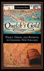 Quelch's Gold : Piracy, Greed, and Betrayal in Colonial New England - Clifford Beal