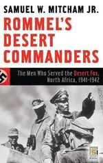 Rommel's Desert Commanders : The Men Who Served the Desert Fox, North Africa, 1941-1942 - Samuel W. Mitcham