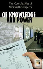 Understanding Intelligence : The Complexities of Its Collection, Analysis, Dissemination, and Use - Robert Kennedy
