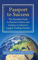 Passport to Success : The Essential Guide to Business Culture and Customs in America's Largest Trading Partners - Jeanette S. Martin