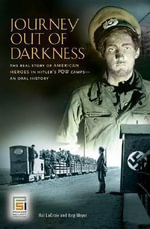 Journey Out of Darkness : The Real Story of American Heroes in Hitler's POW Camps - an Oral History - Hal Lacroix