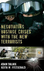Negotiating Hostage Crises with the New Terrorists : A Comparative Approach - Adam Dolnik
