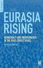 Eurasia Rising : Democracy and Independence in the Post-Soviet Space - Georgeta Pourchot