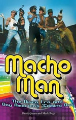 Macho Man : The Disco Era and Gay America's Coming Out - Mark Bego