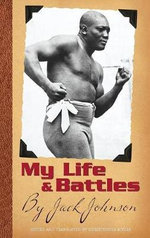 My Life and Battles : By Jack Johnson - Jack Johnson