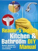 Kitchen and Bathroom DIY Manual : Expert Guidance on Renewing and Renovating Kitchens and Bathrooms