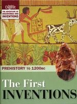 The First Inventions : Prehistory to 1200BC : Reader's Digest : The Adventure of Discoveries and Inventions