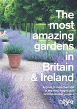 The Most Amazing Gardens in Britain and Ireland : A Guide to the Most Magnificent and Memorable Gardens - Reader's Digest