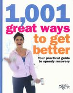 1,001 Great Ways To Get Better : Your practical guide to speedy recovery