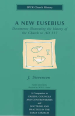 A New Eusebius : Documents Illustrating the History of the Church to A.D.337