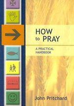 How to Pray : A Practical Handbook - John Pritchard