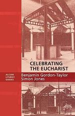 Celebrating the Eucharist - Benjamin Gordon-Taylor