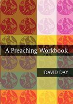 A Preaching Workbook - David Day