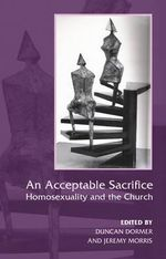 An Acceptable Sacrifice? :  Homosexuality and the Church - Duncan James Dormor
