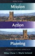 How to Do Mission Action Planning : A Vision-centred Approach - Mike Chew