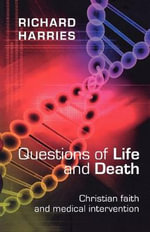 Questions of Life and Death : Christian Faith and Medical Intervention - Richard Harries