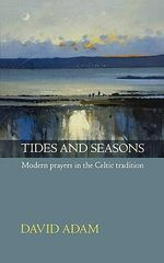 Tides and Seasons : Modern Prayers in the Celtic Tradition - David Adam