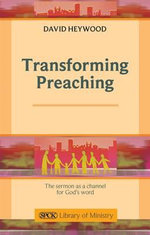 Transforming Preaching : The Sermon as a Channel for God's Word - David Heywood