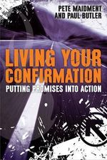 Living Your Confirmation : Putting Promises into Action - Paul Butler