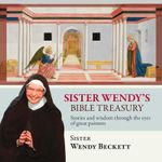 Sister Wendy's Bible Treasury : Stories and wisdom through the eyes of great painters - Wendy Beckett