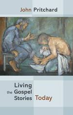 Living the Gospel Stories Today - John Pritchard