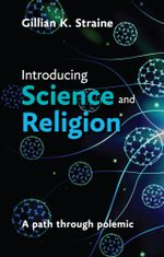 Introducing Science and Religion : A path through polemic - Gillian Straine