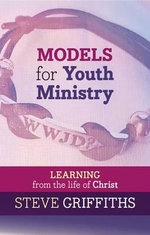 Models for Youth Ministry : Learning from the Life of Christ - Steve Griffiths